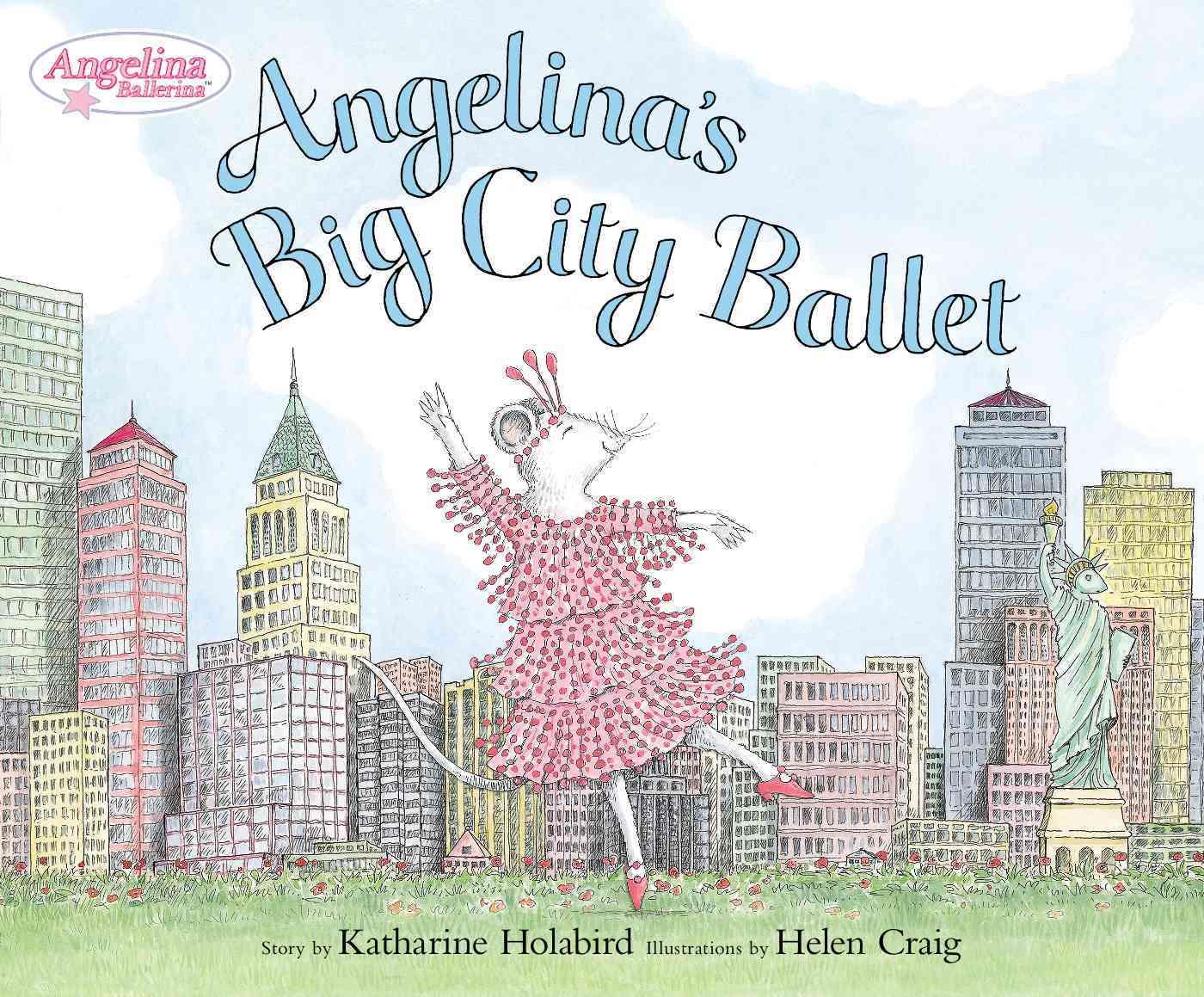 Angelina's Big City Ballet By Holabird, Katharine/ Craig, Helen (ILT)